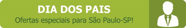Dia dos Pais - Ofertas exclusivas para São Paulo